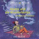 """Aladin und die Wunderlampe und Sindbad der Seefahrer mit Musik von Frederic Chopin und Robert und Clara Schumann (Hörspiel)/Die ZEIT-Edition """"Märchen Klassik für kleine Hörer"""""""