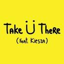 Take Ü There (feat. Kiesza)/Skrillex & Diplo