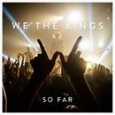 So Far/We The Kings