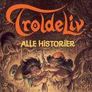 Troldeliv - alle historier (uforkortet)/Sissel Bøe og Peter Madsen