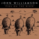 Pigs on the River/John Williamson
