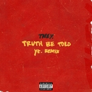 Truth Be Told (ye. Remix)/THEY.
