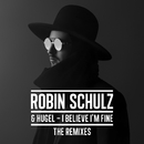 I Believe I'm Fine (The Remixes)/Robin Schulz & HUGEL