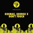 Don't Touch/Kosmas & George X