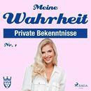 Private Bekenntnisse - Meine Wahrheit 1 (Ungekürzt)/Diverse Autoren