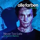 Never Too Late (DJ Katch Remix)/Alle Farben / Sam Gray