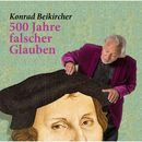 500 Jahre falscher Glaube (Live)/Konrad Beikircher