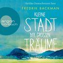 Kleine Stadt der großen Träume (Autorisierte Lesefassung)/Fredrik Backman