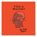 My Tired Mind/Pierce Brothers