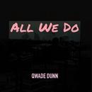 All We Do (Radio Edit)/Qwade Dunn