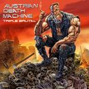 Triple Brutal/Austrian Death Machine