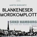 Blankeneser Mordkomplott - SoKo Hamburg - Ein Fall für Heike Stein 6 (Ungekürzt)/Martin Barkawitz