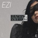 DaNcing in a RoOm/EZI