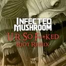 U R So F**ked (RIOT Remix)/Infected Mushroom
