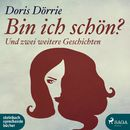 Bin ich schön? - und zwei weitere Geschichten (Ungekürzt)/Doris Dörrie