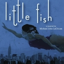 Little Fish (World Premiere Recording)/Michael John LaChiusa