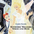 Tennessee Williams: Words and Music/Alison Fraser