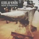 New Strength/Kublai Khan