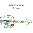 If I Was (Orchestrated)/Midge Ure