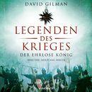 Der ehrlose König - Legenden des Krieges, Teil 2 (Ungekürzt)/David Gilman