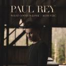 What Good Is Love (Acoustic)/Paul Rey