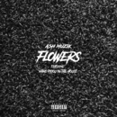 Flowers (feat. Mano Pxiou In The House)/ASH Muzik