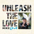 Unleash The Love/Mike Love