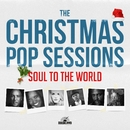 The Christmas Pop Sessions/Soul To The World