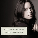 Leave Your Sleep/Natalie Merchant