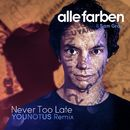 Never Too Late (YOUNOTUS Remix)/Alle Farben / Sam Gray