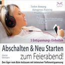 Abschalten & Neu Starten zum Feierabend! Den Ärger vom Büro loslassen mit intensiver Tiefenentspannung/Franziska Diesmann / Torsten Abrolat