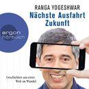 Nächste Ausfahrt Zukunft - Geschichten aus einer Welt im Wandel (Autorenlesung)/Ranga Yogeshwar