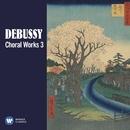 Debussy: Choral Works, Vol. 3/Various Artists