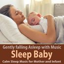 Sleep Baby - Calm Sleep Music for Mother and Infant: Gently Falling Asleep with Music/Torsten Abrolat