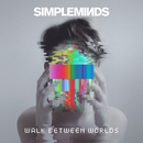 Walk Between Worlds/Simple Minds
