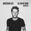 All On My Mind (Acoustic)/Anderson East