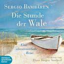 Die Stunde der Wale - Eine abenteuerliche Reise (Ungekürzt)/Sergio Bambaren