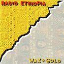 Wax + Gold/Radio Ethiopia