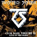 Club Daze Volume II: Live In The Bars/Twisted Sister