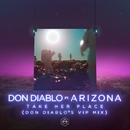 Take Her Place (feat. A R I Z O N A) [Don Diablo's VIP Mix]/Don Diablo