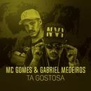 Tá gostosa/MC Gomes e Gabriel Medeiros