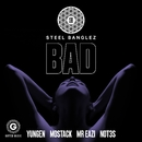 Bad (feat. Yungen, MoStack, Mr Eazi & Not3s)/Steel Banglez