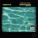 Dinosaurs (feat. Nevve)/CHOCO
