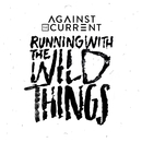 Running With The Wild Things/Against The Current