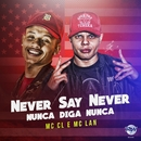 Never Say Never/MC CL e MC Lan