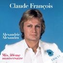 Alexandrie Alexandra (Mix 40ème anniversaire)/Claude François