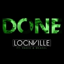 Done (feat. Radio & Weasel)/Locnville