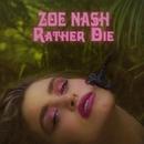 Rather Die/Zoe Nash