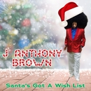 Santa's Got A Wish List/J Anthony Brown