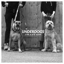 Underdogs/Jim and Sam